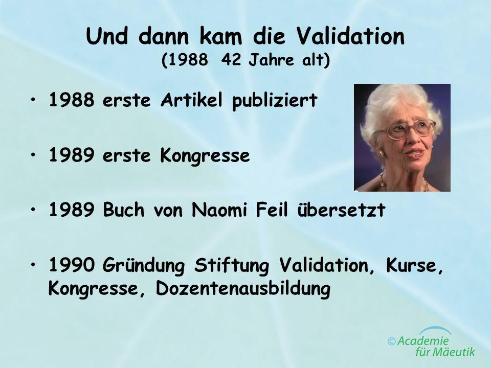 Und dann kam die Validation (1988 42 Jahre alt)