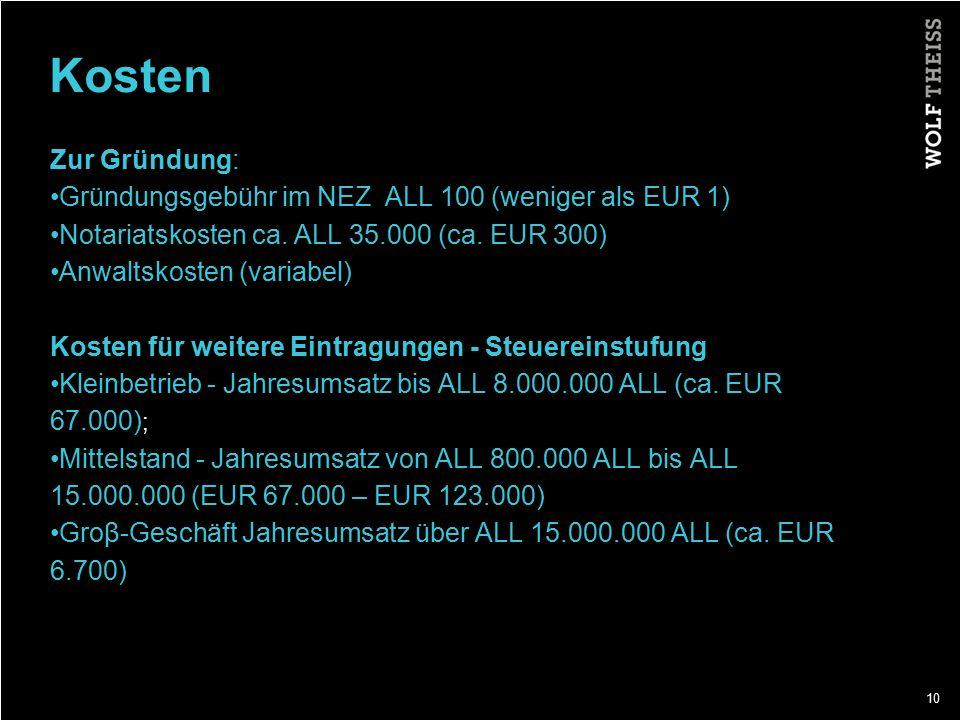 Kosten Zur Gründung: Gründungsgebühr im NEZ ALL 100 (weniger als EUR 1) Notariatskosten ca. ALL 35.000 (ca. EUR 300)