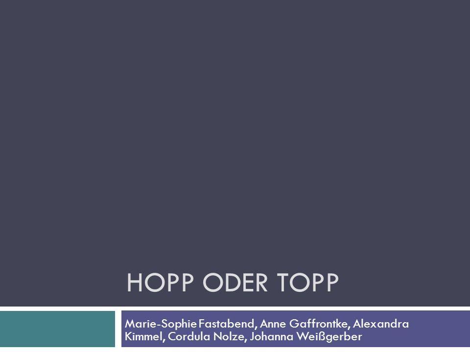 Hopp oder topp Marie-Sophie Fastabend, Anne Gaffrontke, Alexandra Kimmel, Cordula Nolze, Johanna Weißgerber.