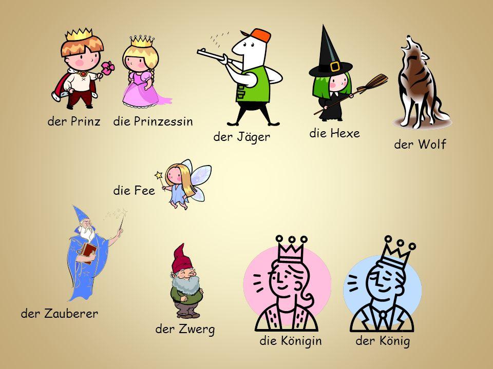 der Prinz die Prinzessin. die Hexe. der Jäger. der Wolf. die Fee. der Zauberer. der Zwerg. die Königin.
