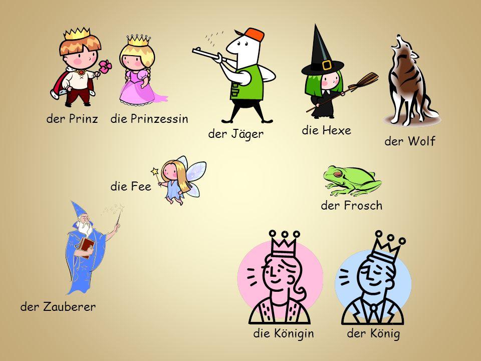 der Prinz die Prinzessin. die Hexe. der Jäger. der Wolf. die Fee. der Frosch. der Zauberer. die Königin.