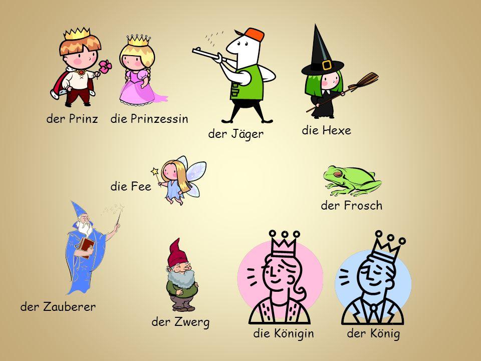 der Prinz die Prinzessin. die Hexe. der Jäger. die Fee. der Frosch. der Zauberer. der Zwerg. die Königin.