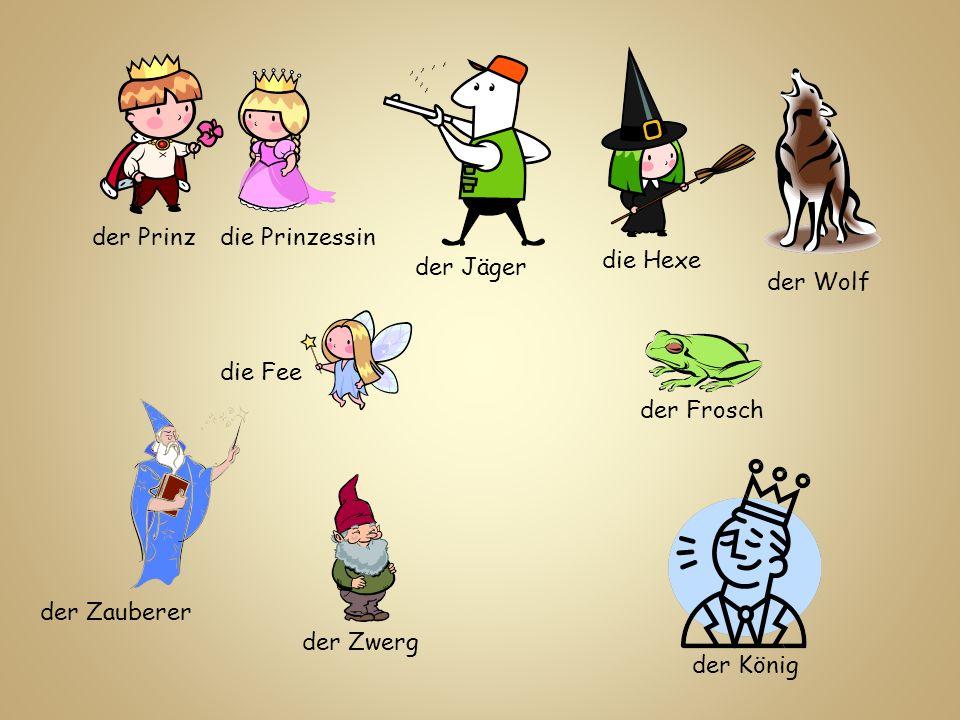 der Prinz die Prinzessin. die Hexe. der Jäger. der Wolf. die Fee. der Frosch. der Zauberer. der Zwerg.