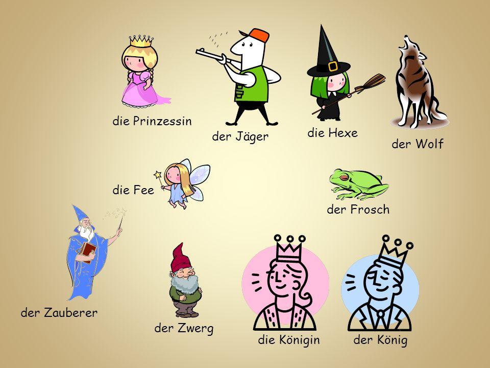 die Prinzessin die Hexe. der Jäger. der Wolf. die Fee. der Frosch. der Zauberer. der Zwerg. die Königin.