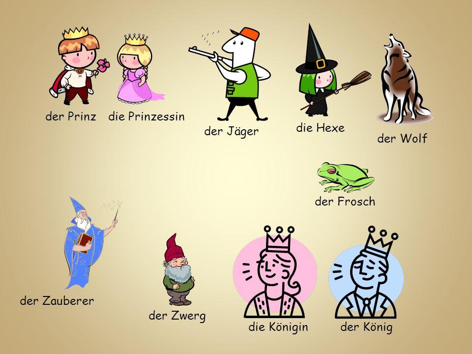 der Prinz die Prinzessin. die Hexe. der Jäger. der Wolf. der Frosch. der Zauberer. der Zwerg.
