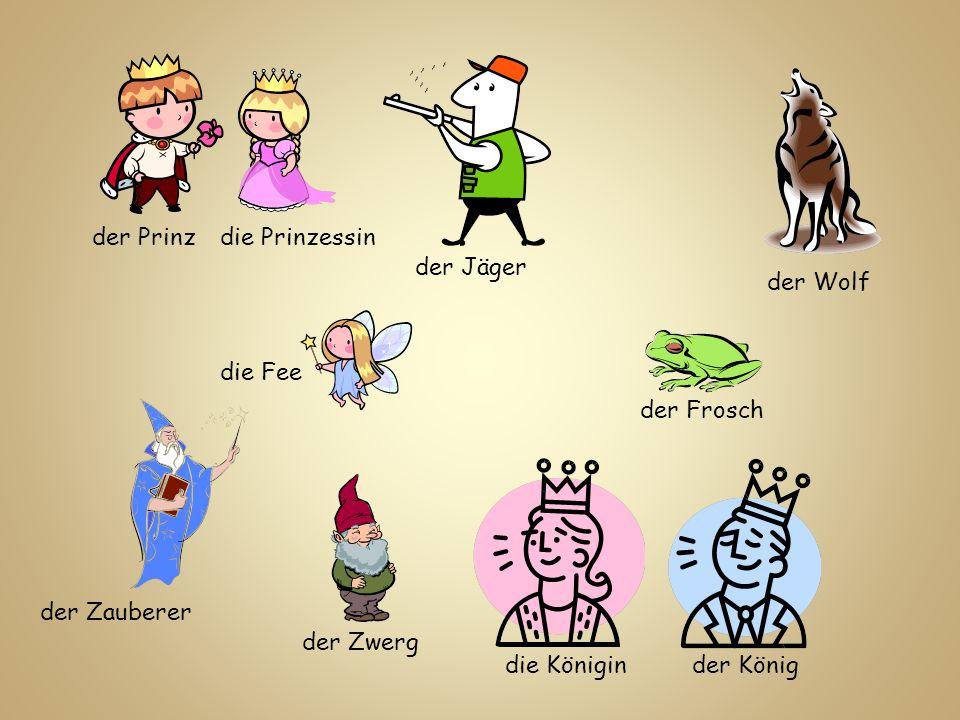 der Prinz die Prinzessin. der Jäger. der Wolf. die Fee. der Frosch. der Zauberer. der Zwerg. die Königin.