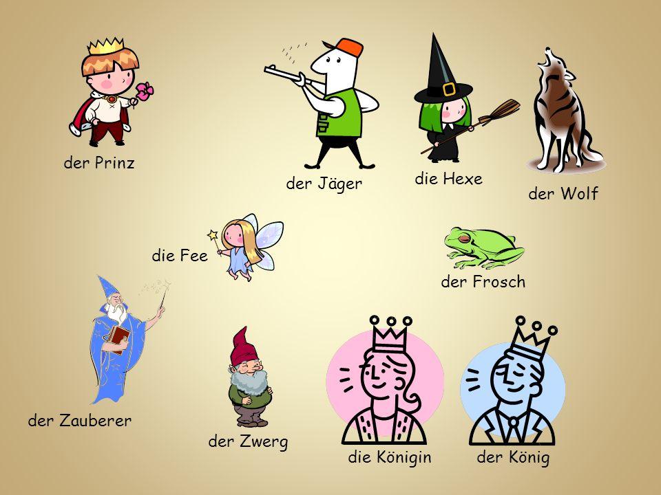 der Prinz die Hexe. der Jäger. der Wolf. die Fee. der Frosch. der Zauberer. der Zwerg. die Königin.