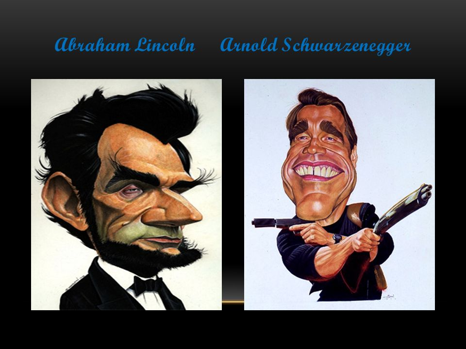 Abraham Lincoln Arnold Schwarzenegger