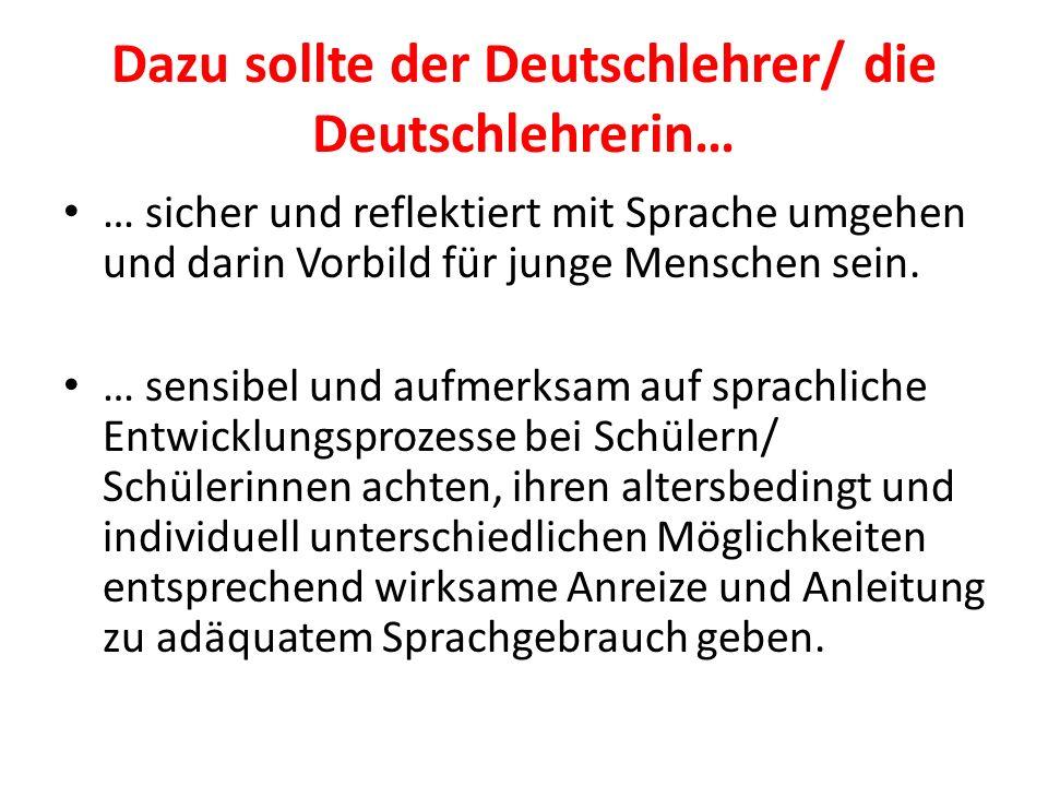 Dazu sollte der Deutschlehrer/ die Deutschlehrerin…