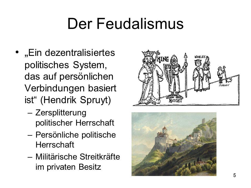 """Der Feudalismus """"Ein dezentralisiertes politisches System, das auf persönlichen Verbindungen basiert ist (Hendrik Spruyt)"""