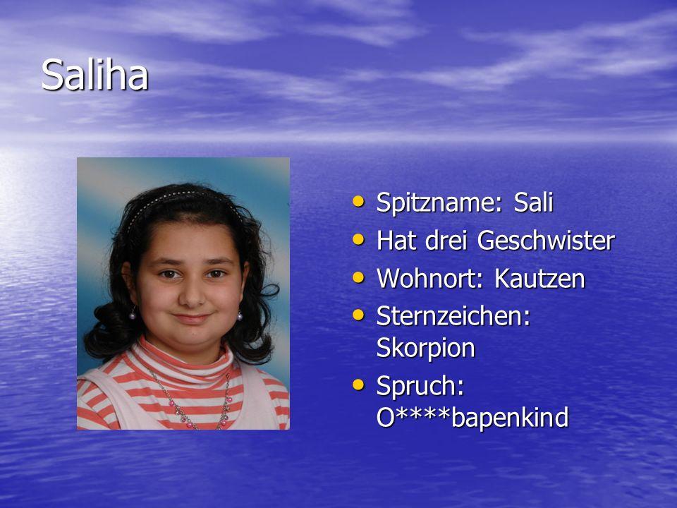 Saliha Spitzname: Sali Hat drei Geschwister Wohnort: Kautzen