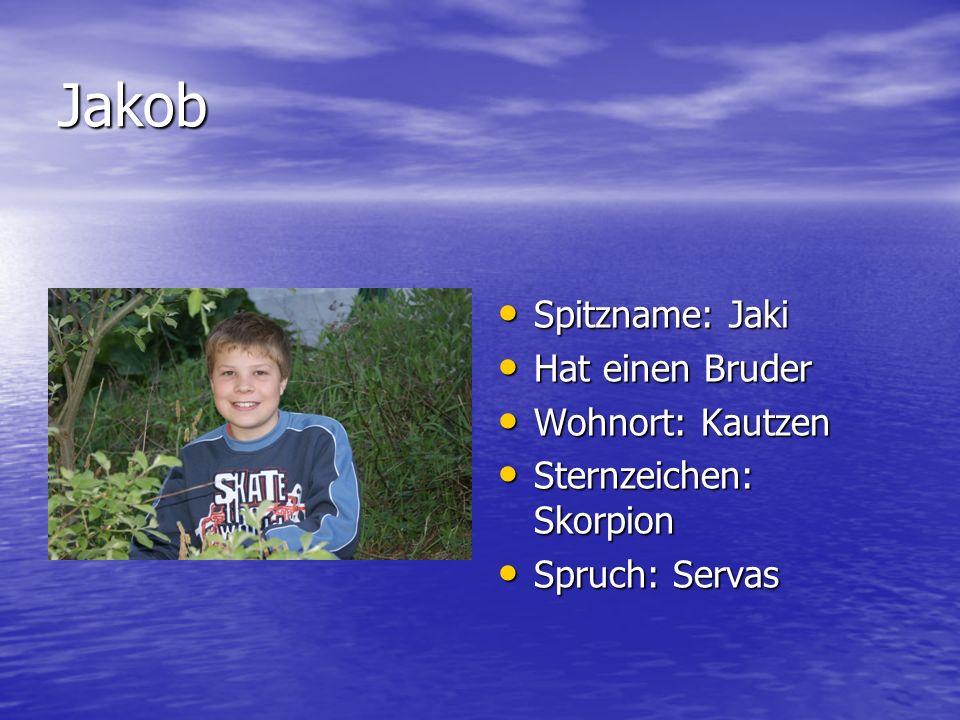 Jakob Spitzname: Jaki Hat einen Bruder Wohnort: Kautzen