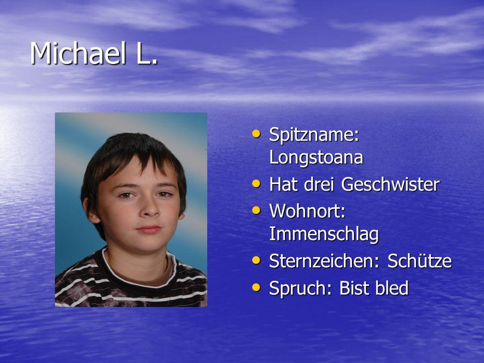 Michael L. Spitzname: Longstoana Hat drei Geschwister