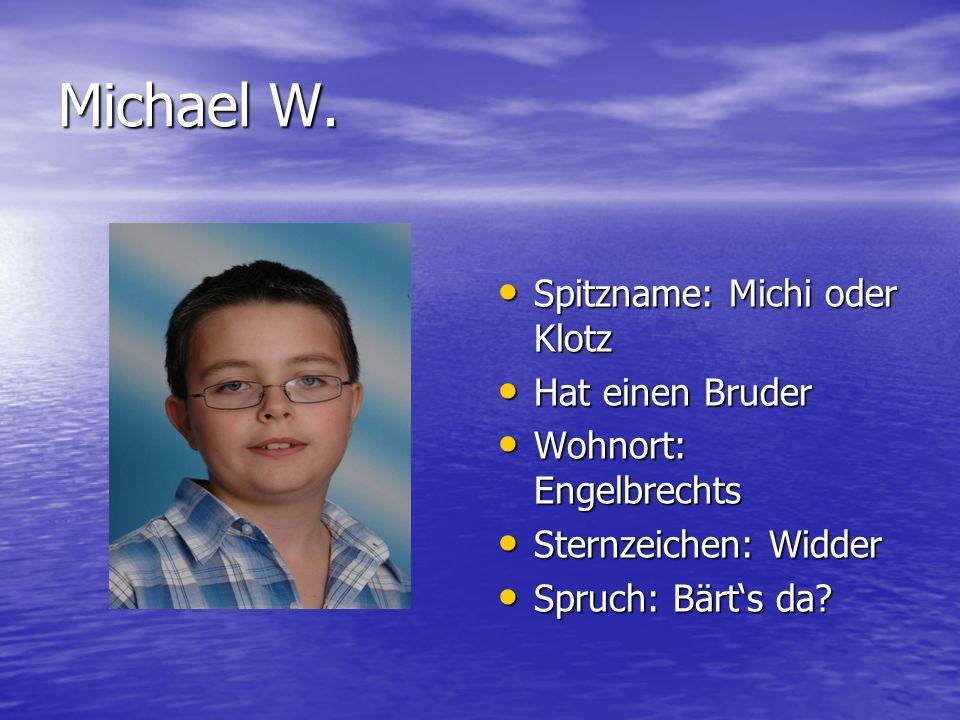 Michael W. Spitzname: Michi oder Klotz Hat einen Bruder