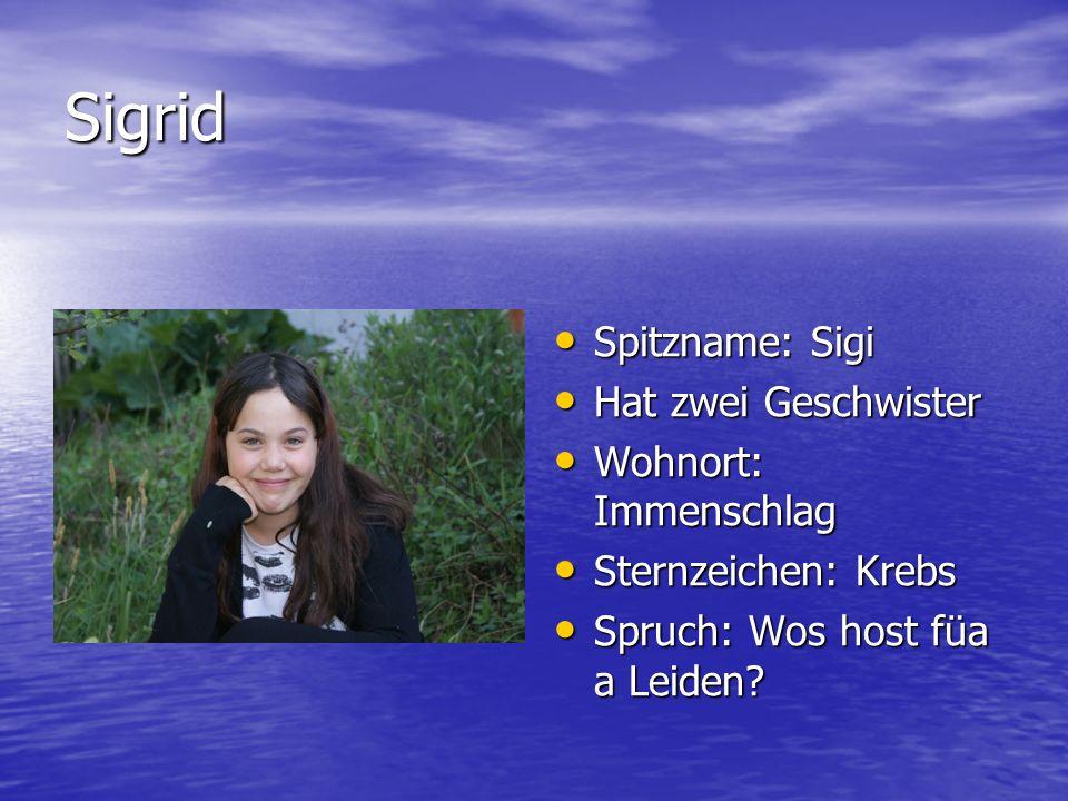 Sigrid Spitzname: Sigi Hat zwei Geschwister Wohnort: Immenschlag