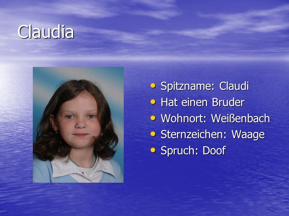 Claudia Spitzname: Claudi Hat einen Bruder Wohnort: Weißenbach