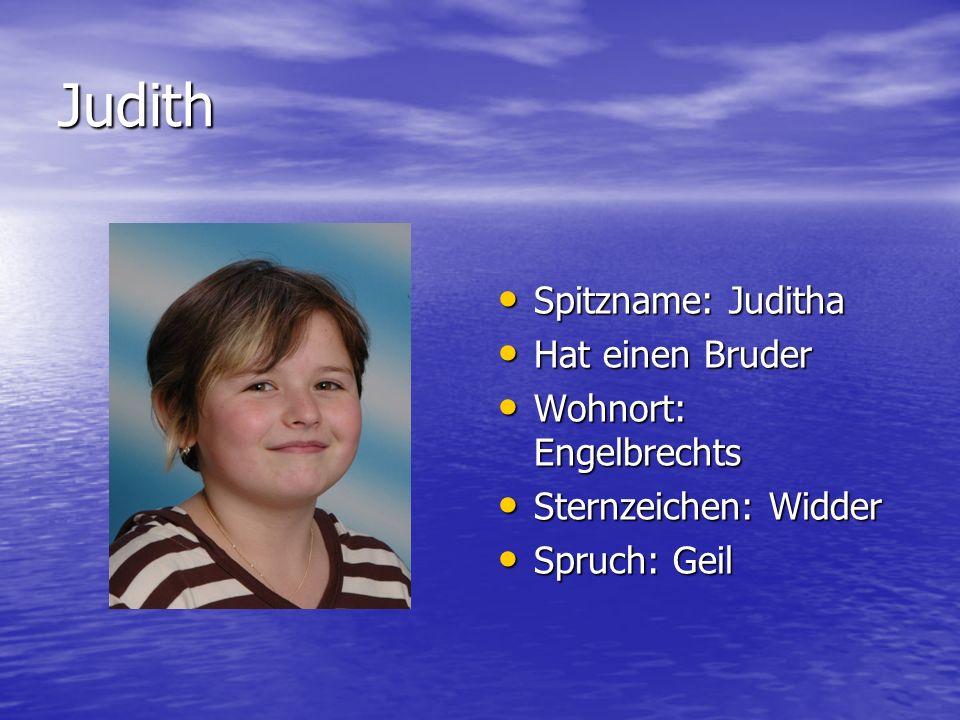 Judith Spitzname: Juditha Hat einen Bruder Wohnort: Engelbrechts