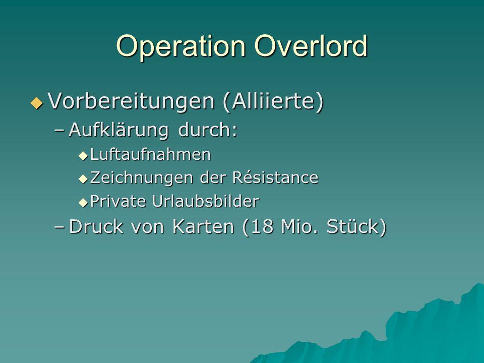 Operation Overlord Vorbereitungen (Alliierte) Aufklärung durch:
