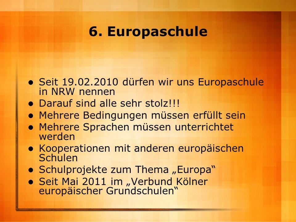 6. Europaschule Seit 19.02.2010 dürfen wir uns Europaschule in NRW nennen. Darauf sind alle sehr stolz!!!
