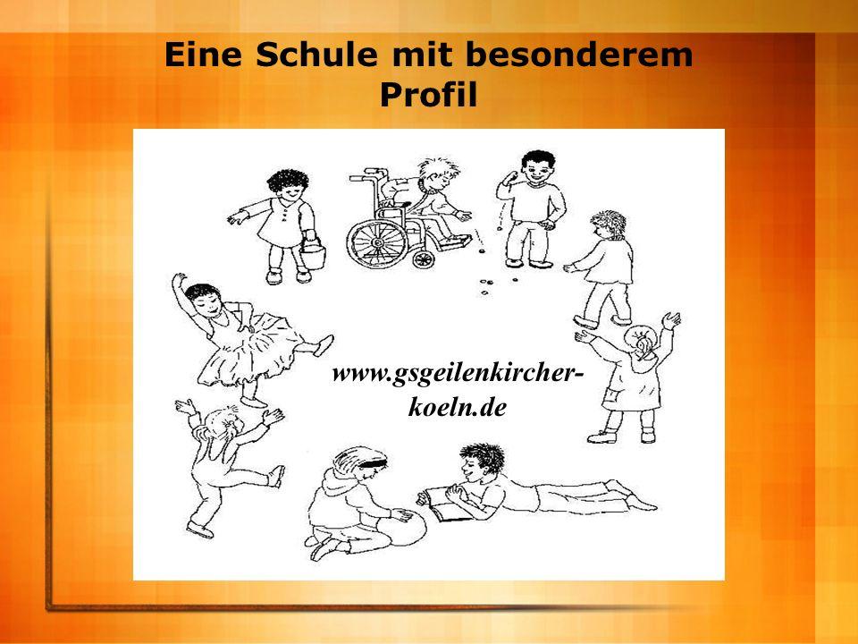 Eine Schule mit besonderem Profil www.gsgeilenkircher- koeln.de