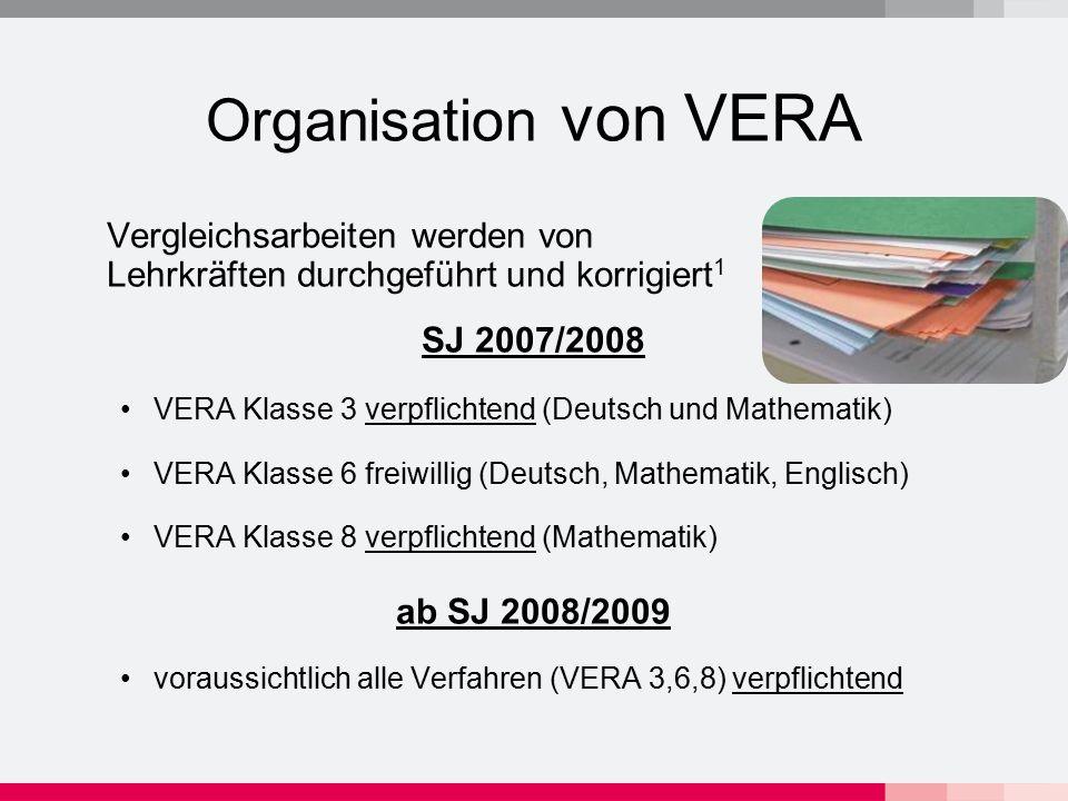 Organisation von VERA Vergleichsarbeiten werden von Lehrkräften durchgeführt und korrigiert1. SJ 2007/2008.