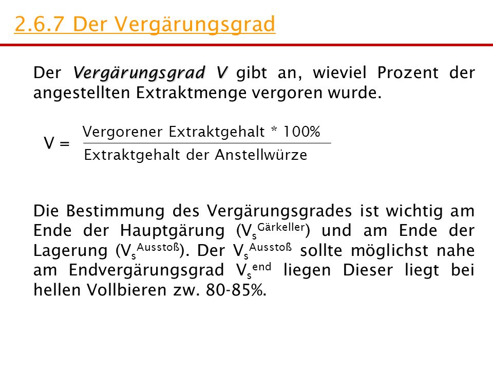 2.6.7 Der Vergärungsgrad Der Vergärungsgrad V gibt an, wieviel Prozent der angestellten Extraktmenge vergoren wurde.