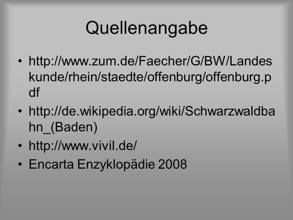 Quellenangabe http://www.zum.de/Faecher/G/BW/Landeskunde/rhein/staedte/offenburg/offenburg.pdf. http://de.wikipedia.org/wiki/Schwarzwaldbahn_(Baden)