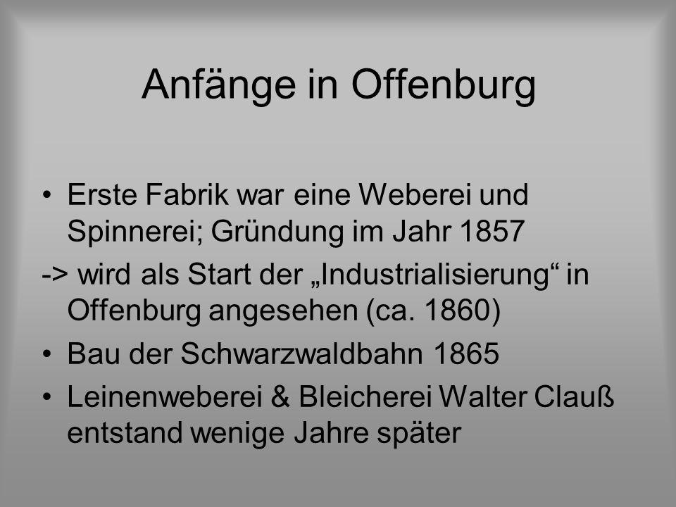 Anfänge in Offenburg Erste Fabrik war eine Weberei und Spinnerei; Gründung im Jahr 1857.
