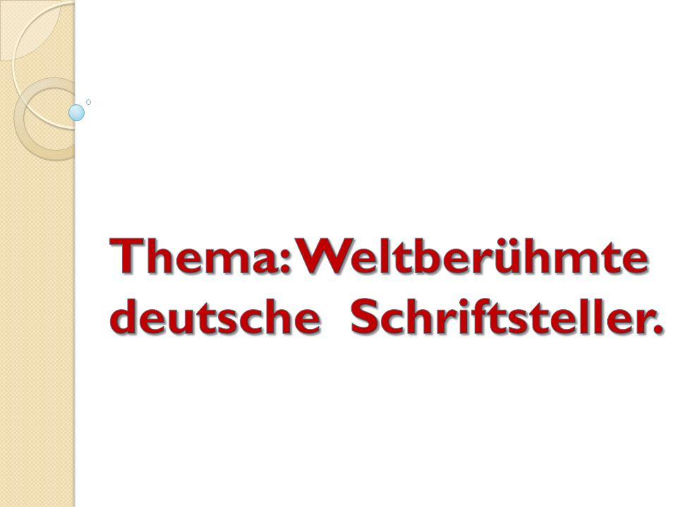 Thema: Weltberühmte deutsche Schriftsteller.