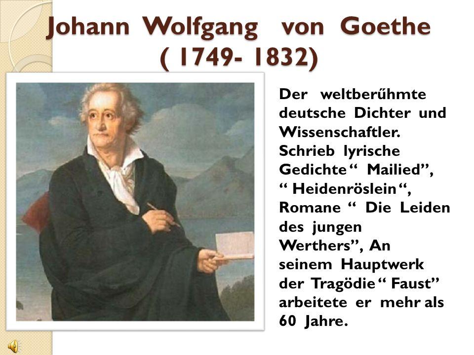 Johann Wolfgang von Goethe ( 1749- 1832)