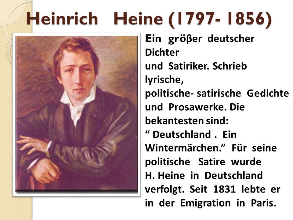 Heinrich Heine (1797- 1856) Ein gröβer deutscher Dichter