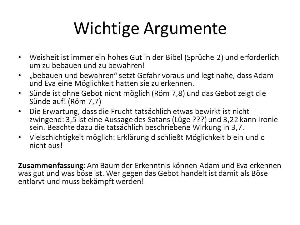 Wichtige Argumente Weisheit ist immer ein hohes Gut in der Bibel (Sprüche 2) und erforderlich um zu bebauen und zu bewahren!