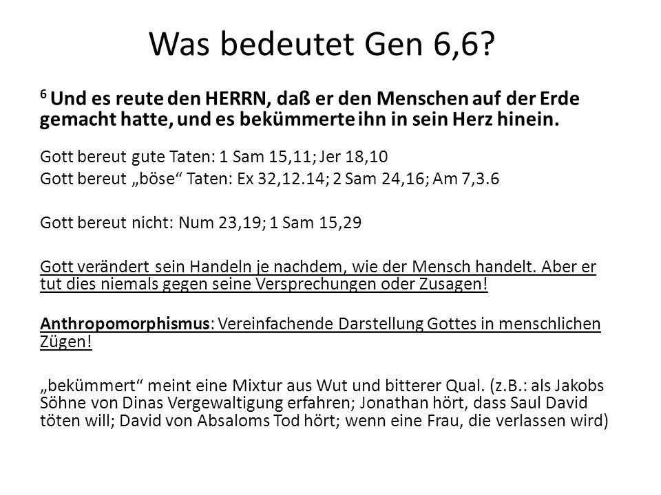 Was bedeutet Gen 6,6 6 Und es reute den HERRN, daß er den Menschen auf der Erde gemacht hatte, und es bekümmerte ihn in sein Herz hinein.