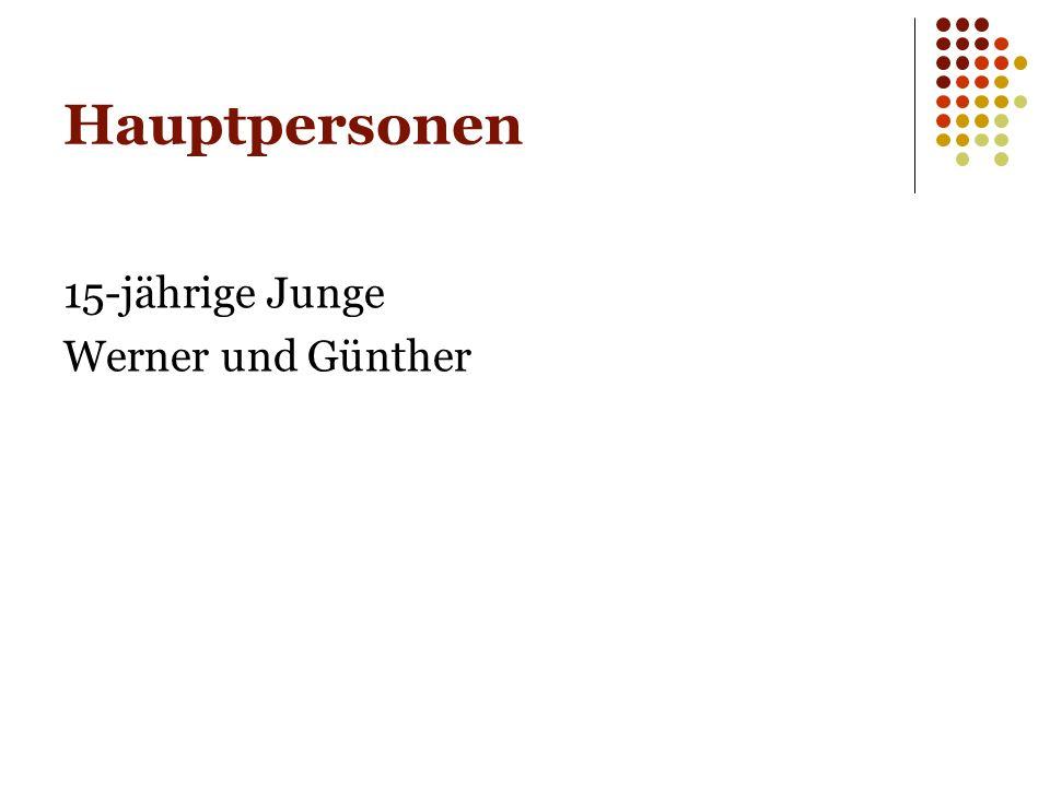 Hauptpersonen 15-jährige Junge Werner und Günther