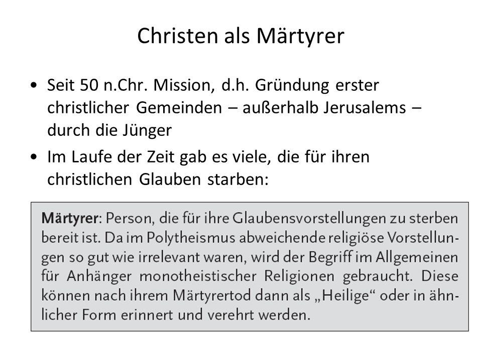 Christen als Märtyrer Seit 50 n.Chr. Mission, d.h. Gründung erster christlicher Gemeinden – außerhalb Jerusalems – durch die Jünger.