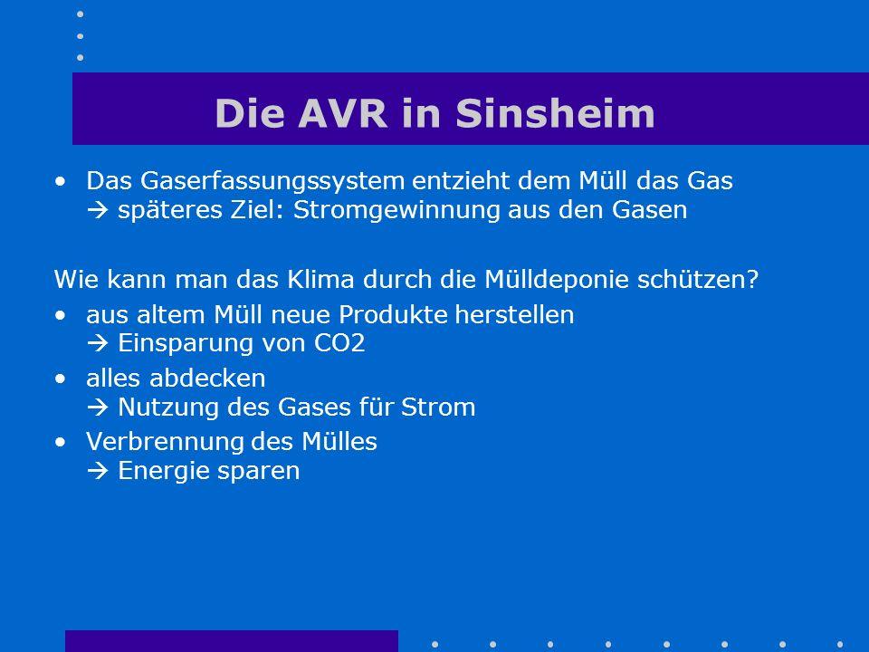 Die AVR in Sinsheim Das Gaserfassungssystem entzieht dem Müll das Gas  späteres Ziel: Stromgewinnung aus den Gasen.