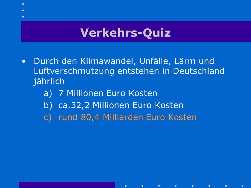 Verkehrs-Quiz Durch den Klimawandel, Unfälle, Lärm und Luftverschmutzung entstehen in Deutschland jährlich.