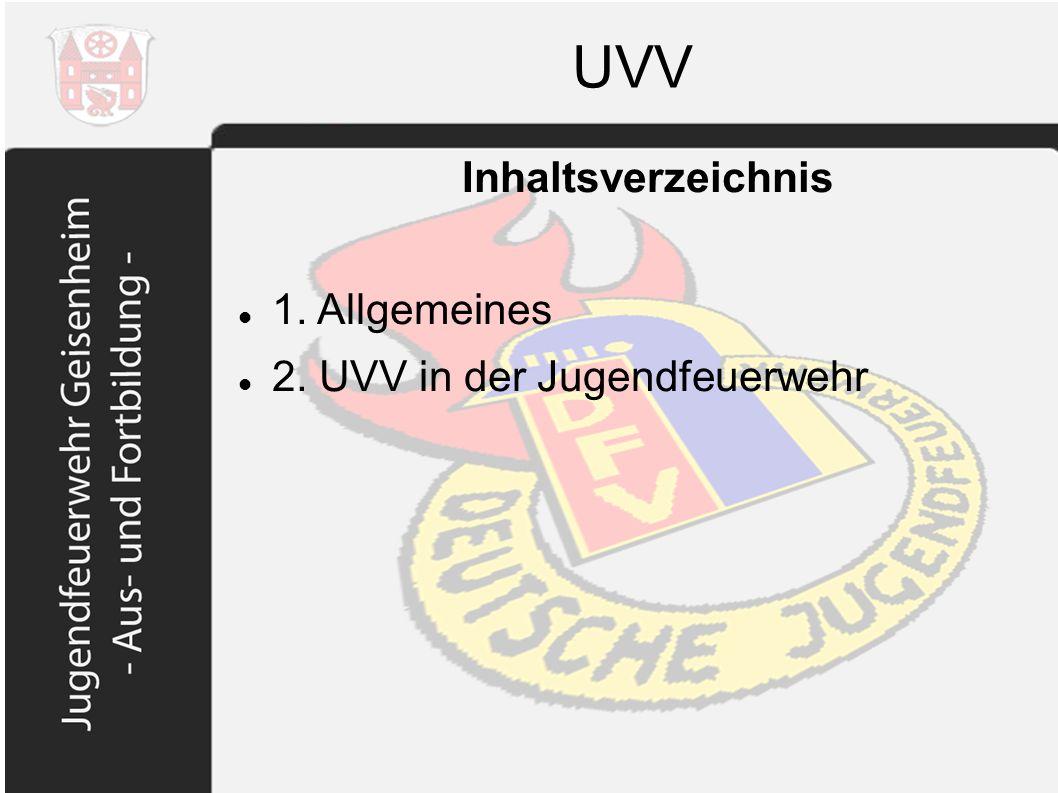 UVV Inhaltsverzeichnis 1. Allgemeines 2. UVV in der Jugendfeuerwehr 2