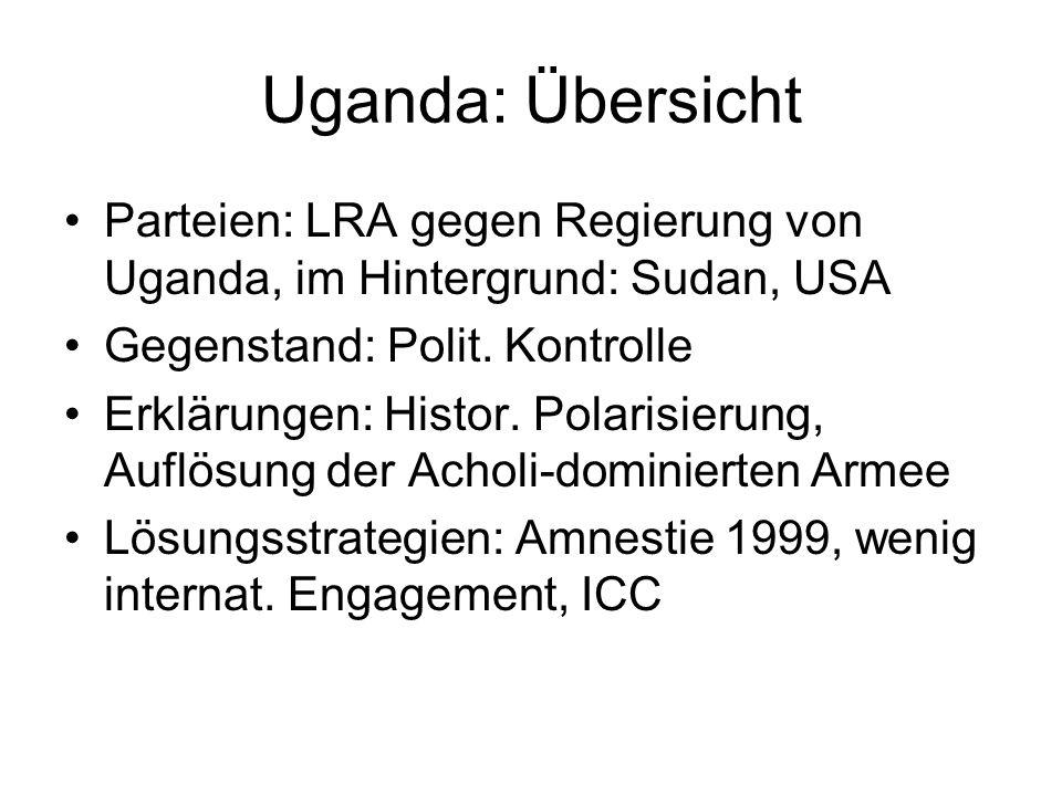 Uganda: Übersicht Parteien: LRA gegen Regierung von Uganda, im Hintergrund: Sudan, USA. Gegenstand: Polit. Kontrolle.