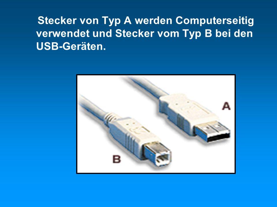 Stecker von Typ A werden Computerseitig verwendet und Stecker vom Typ B bei den USB-Geräten.