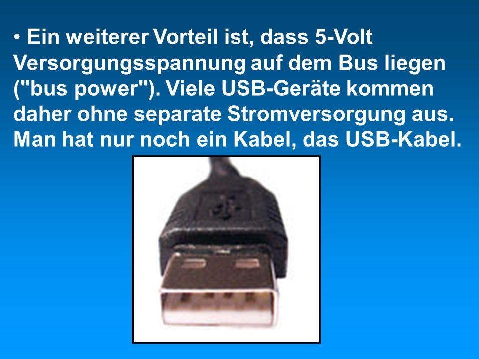 Ein weiterer Vorteil ist, dass 5-Volt Versorgungsspannung auf dem Bus liegen ( bus power ).