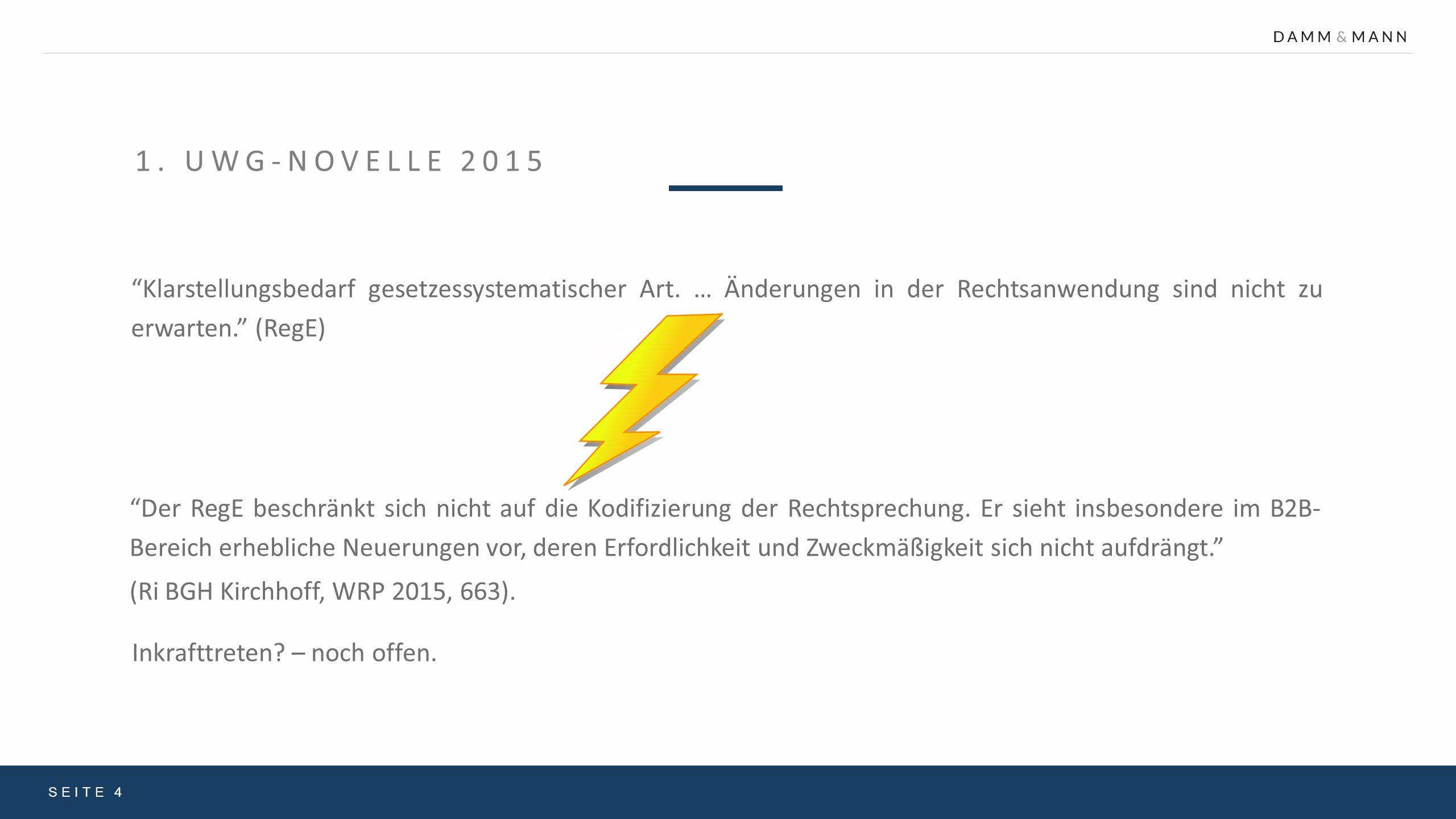 1. UWG-Novelle 2015 Klarstellungsbedarf gesetzessystematischer Art. … Änderungen in der Rechtsanwendung sind nicht zu erwarten. (RegE)