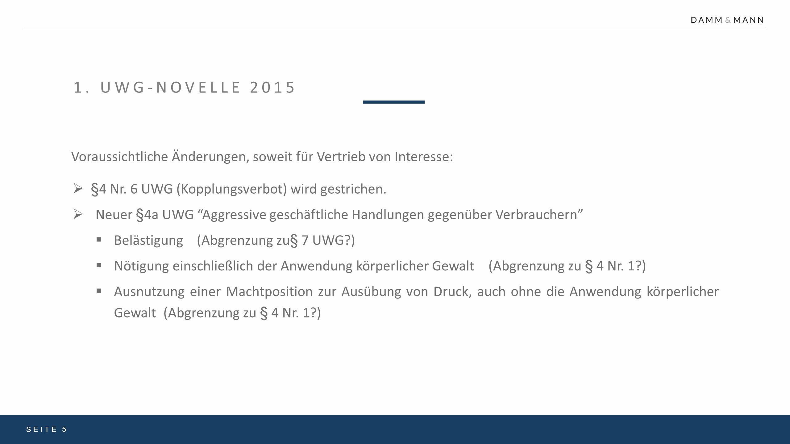 1. UWG-Novelle 2015 Voraussichtliche Änderungen, soweit für Vertrieb von Interesse: §4 Nr. 6 UWG (Kopplungsverbot) wird gestrichen.