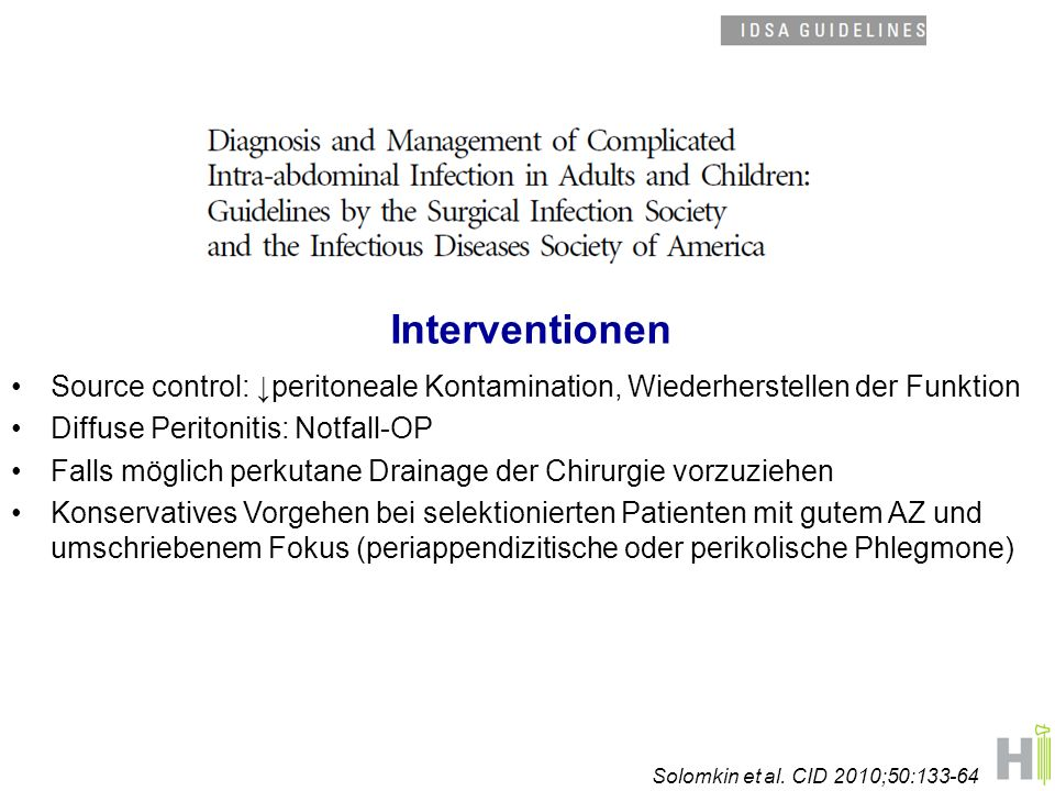 Interventionen Source control: ↓peritoneale Kontamination, Wiederherstellen der Funktion. Diffuse Peritonitis: Notfall-OP.