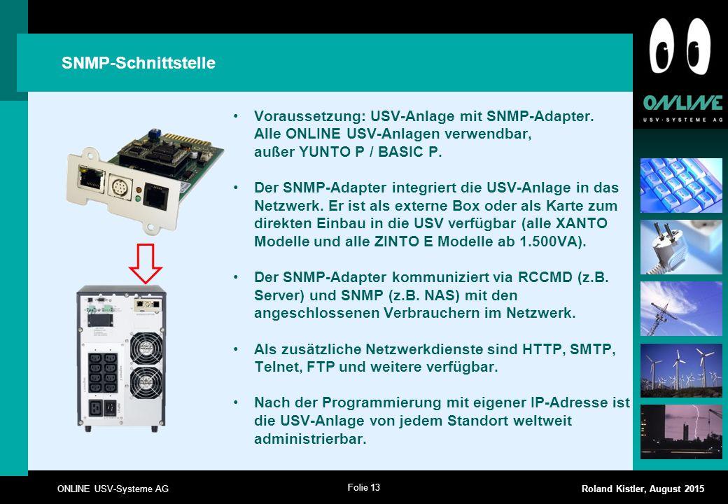 SNMP-Schnittstelle Voraussetzung: USV-Anlage mit SNMP-Adapter. Alle ONLINE USV-Anlagen verwendbar, außer YUNTO P / BASIC P.