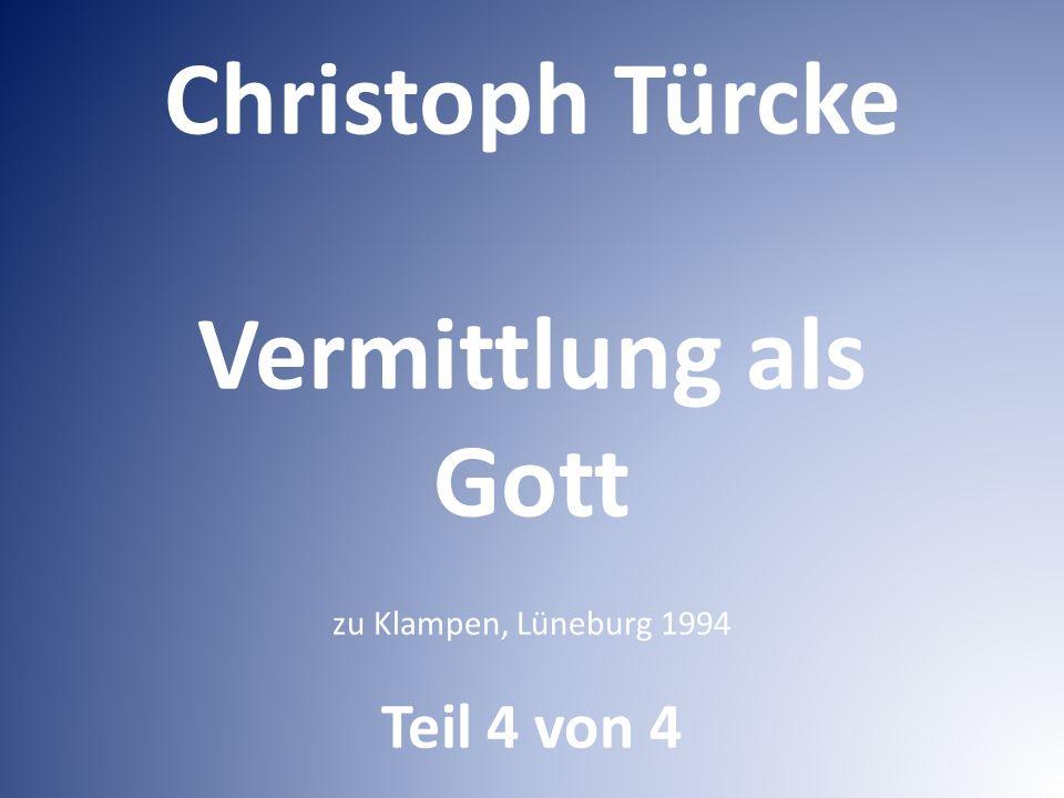 Christoph Türcke Vermittlung als Gott zu Klampen, Lüneburg 1994 Teil 4 von 4
