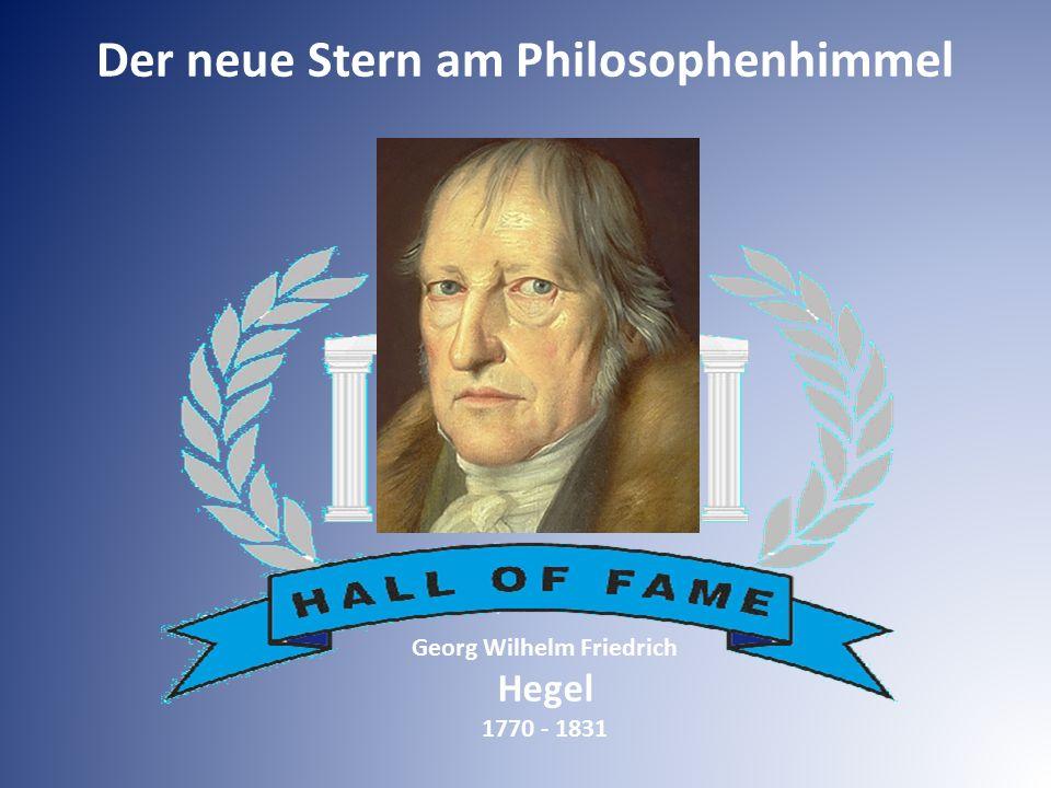 Der neue Stern am Philosophenhimmel Georg Wilhelm Friedrich Hegel