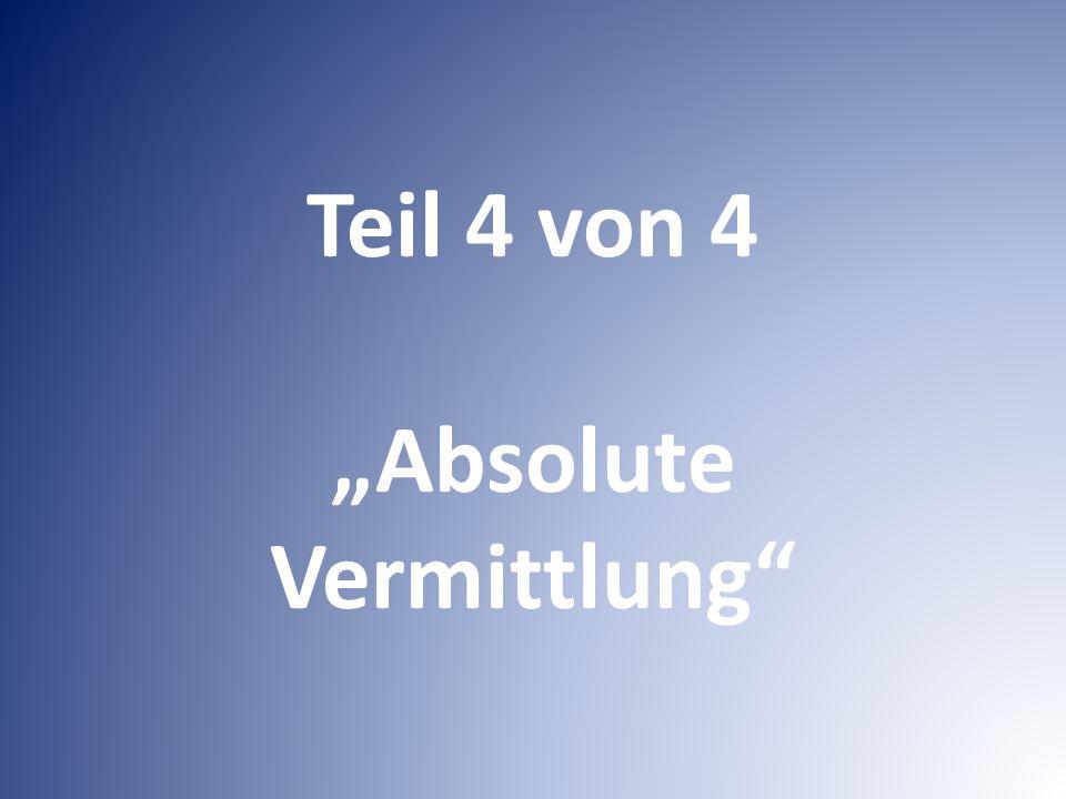 """Teil 4 von 4 """"Absolute Vermittlung"""