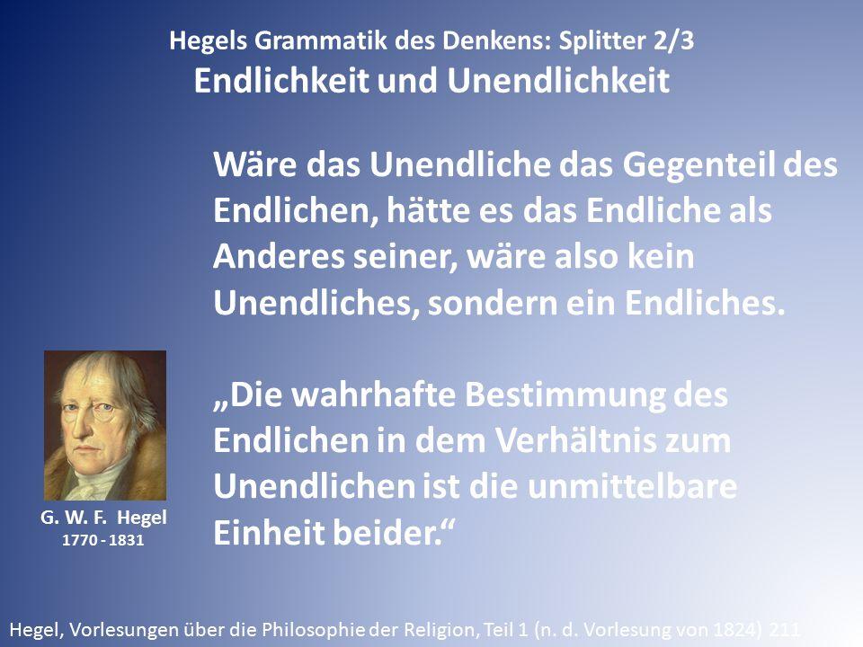 Hegels Grammatik des Denkens: Splitter 2/3 Endlichkeit und Unendlichkeit