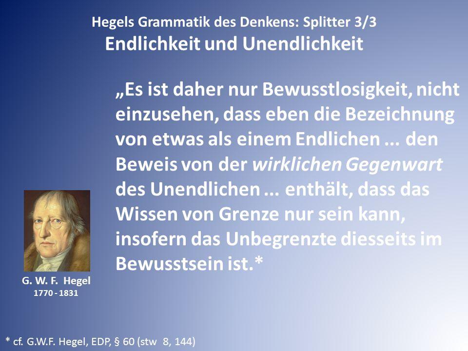 Hegels Grammatik des Denkens: Splitter 3/3 Endlichkeit und Unendlichkeit